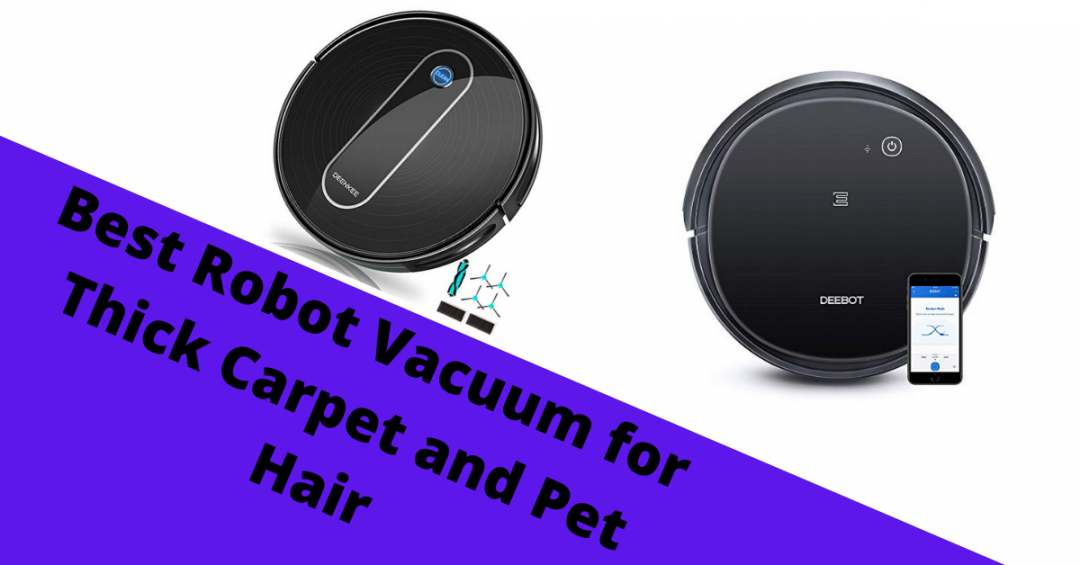 Best Robot Vacuum for Thick Carpet and Pet Hair