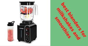 best blenders for milkshakes and smoothies