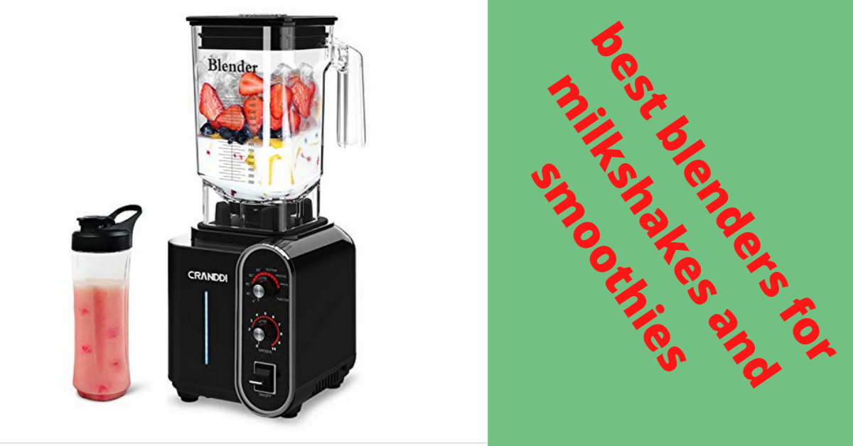 best blenders for milkshakes and smoothies